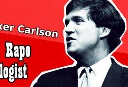 Tucker Carlson the Rape Apologist 1